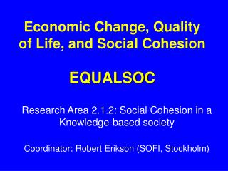 Economic Change, Quality of Life, and Social Cohesion EQUALSOC