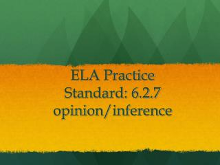 ELA Practice Standard: 6.2.7  opinion/inference
