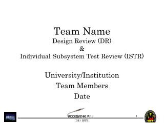 Team Name Design Review (DR) &  Individual Subsystem Test Review (ISTR)