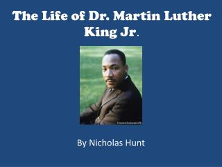 The Life of Dr. Martin Luther King Jr .