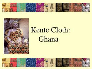 Kente Cloth: Ghana