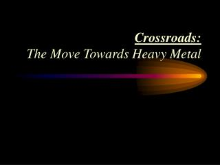 Crossroads: The Move Towards Heavy Metal