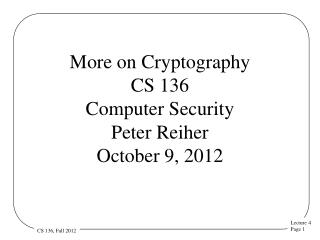 More on Cryptography CS 136 Computer Security  Peter Reiher October 9, 2012