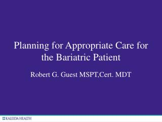 Planning for Appropriate Care for the Bariatric Patient