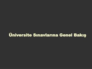 Üniversite Sınavlarına Genel Bakış