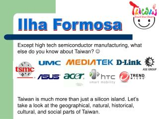 Except high tech semiconductor manufacturing, what else do you know about Taiwan?  