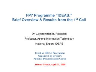 FP7 Programme  ''Ι DEAS: '' Brief Overview & Results from the 1 st  Call