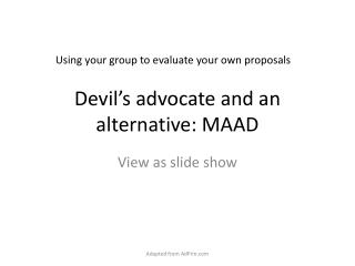 Devil's advocate and an alternative: MAAD