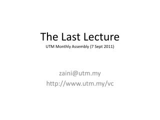 The  L ast  L ecture UTM Monthly Assembly (7 Sept 2011)