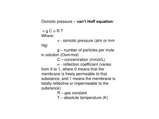 Osmotic pressure – van't Hoff equation : = g C  R T Where:  - osmotic pressure (atm or mm Hg)