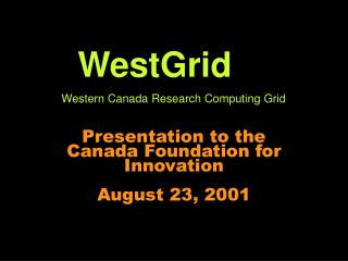Presentation to the Canada Foundation for Innovation August 23, 2001