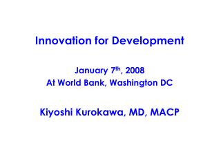 Innovation for Development January 7 th , 2008 At World Bank, Washington DC