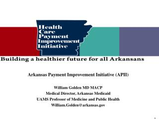 Arkansas Payment Improvement Initiative (APII) William Golden MD MACP