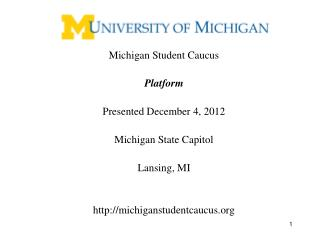 Michigan Student Caucus Platform  Presented December 4, 2012 Michigan State Capitol Lansing, MI
