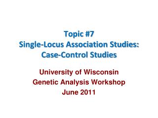 Topic #7 Single-Locus Association Studies: Case-Control Studies
