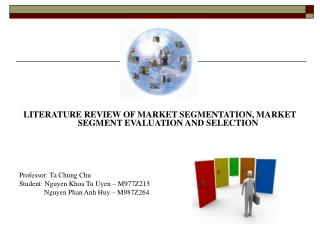 LITERATURE REVIEW OF MARKET SEGMENTATION, MARKET SEGMENT EVALUATION AND SELECTION
