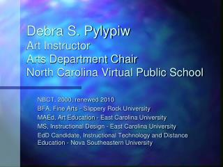 Debra S. Pylypiw Art Instructor  Arts Department Chair North Carolina Virtual Public School