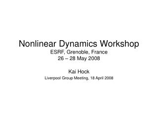 Nonlinear Dynamics Workshop ESRF, Grenoble, France 26 – 28 May 2008