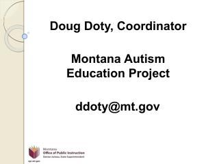 Doug Doty, Coordinator Montana Autism Education Project ddoty@mt