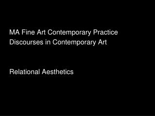 MA Fine Art Contemporary Practice Discourses in Contemporary Art Relational Aesthetics