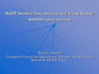 MAFF Satellite Data Archives and Access System – MAFFIN Current Activities –
