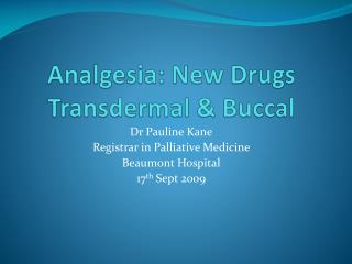 Analgesia: New Drugs Transdermal & Buccal