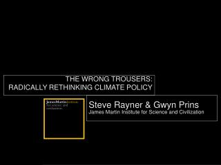 Steve Rayner & Gwyn Prins James Martin Institute for Science and Civilization