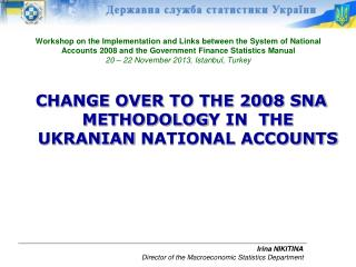 CHANGE OVER TO THE 2008 SNA METHODOLOG Y IN  THE  UKRANIAN  NATIONAL ACCOUNTS