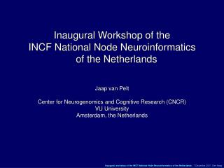 Inaugural Workshop of the  INCF National Node Neuroinformatics of the Netherlands Jaap van Pelt