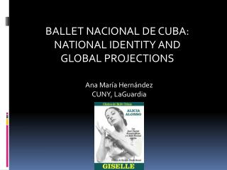 BALLET NACIONAL DE CUBA:  NATIONAL IDENTITY AND GLOBAL PROJECTIONS