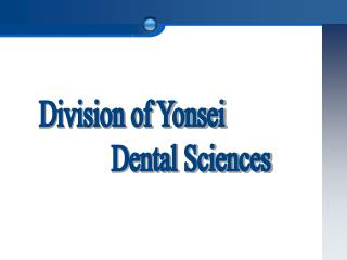 Division of Yonsei                    Dental Sciences