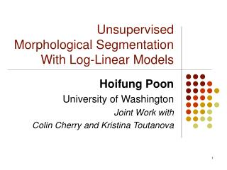 Unsupervised  Morphological Segmentation  With Log-Linear Models