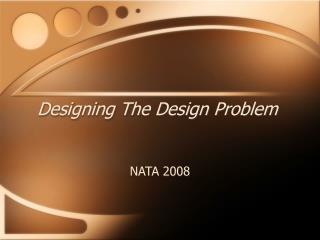 Designing The Design Problem
