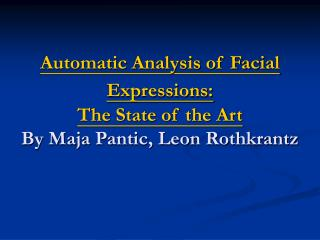 Automatic Analysis of Facial Expressions: The State of the Art By Maja Pantic, Leon Rothkrantz