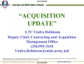 ACQUISITION UPDATE   LTC Undra Robinson Deputy Chief, Contracting and Acquisition Management Office 256955-3410 Undra.R