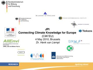 JPI  Connecting Climate Knowledge for Europe  (CliK'EU) 4 May 2010, Brussels Dr. Henk van Liempt