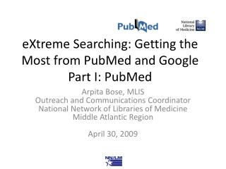 eXtreme Searching: Getting the Most from PubMed and Google Part I: PubMed
