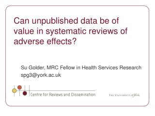 Su Golder, MRC Fellow in Health Services Research spg3@york.ac.uk