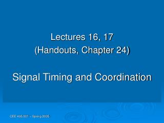 Lectures 16, 17 (Handouts, Chapter 24) Signal Timing and Coordination