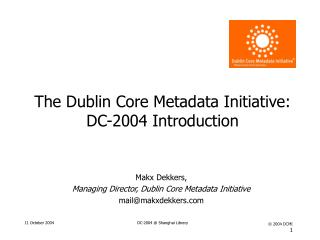 The Dublin Core Metadata Initiative: DC-2004 Introduction
