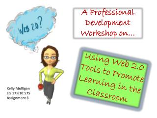 Using Web 2.0 Tools to Promote Learning in the Classroom