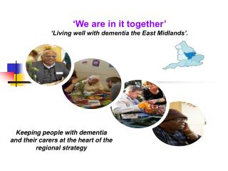 'We are in it together' 'Living well with dementia the East Midlands'.