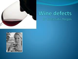Wine defects Dr Kotseridis Yorgos