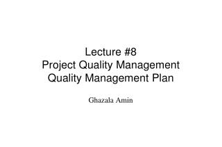 Lecture #8 Project Quality Management Quality Management Plan