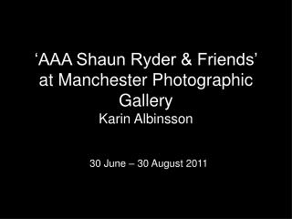 'AAA Shaun Ryder & Friends' at Manchester Photographic Gallery Karin Albinsson