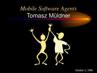 Mobile Software Agents Tomasz Müldner