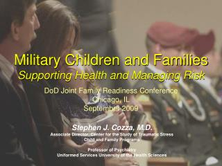 Stephen J. Cozza, M.D. Associate Director, Center for the Study of Traumatic Stress