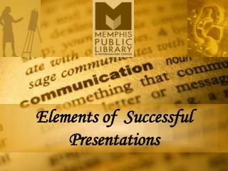 Elements of  Successful     Presentations