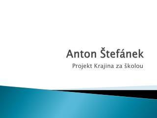 Anton  Štefánek