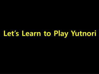 Let's Learn to Play  Yutnori